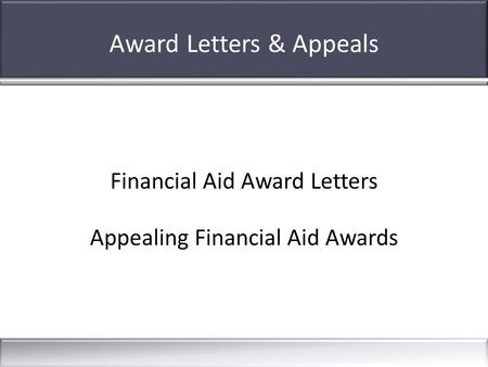 Award Letters & Appeals Financial Aid Award Letters Appealing Financial Aid Awards.