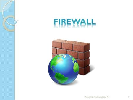 1M ạ ng máy tính nâng cao-V1. Firewalls & IDS Outline Firewalls ◦ Stateless packet filtering ◦ Stateful packet filtering  Access Control Lists ◦ Application.