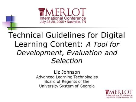 Technical Guidelines for Digital Learning Content: A Tool for Development, Evaluation and Selection Liz Johnson Advanced Learning Technologies Board of.