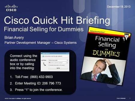 Cisco Confidential © 2012 Cisco and/or its affiliates. All rights reserved. 1 Cisco Quick Hit Briefing Financial Selling for Dummies Brian Avery Partner.