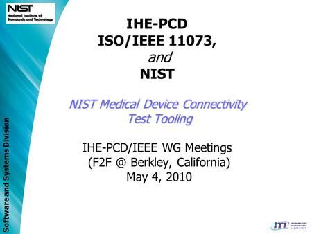 Software and Systems Division NIST Medical Device Connectivity Test Tooling IHE-PCD ISO/IEEE 11073, and NIST NIST Medical Device Connectivity Test Tooling.