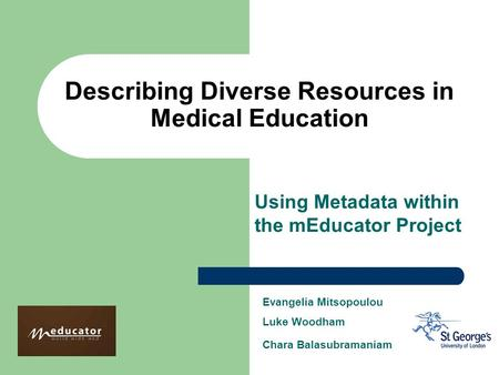 Evangelia Mitsopoulou Luke Woodham Chara Balasubramaniam Describing Diverse Resources in Medical Education Using Metadata within the mEducator Project.