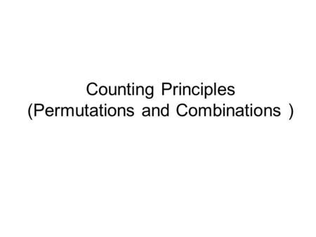Counting Principles (Permutations and Combinations )