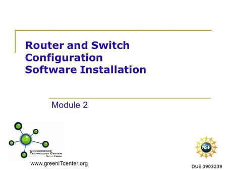 Www.greenITcenter.org DUE 0903239 Router and Switch Configuration Software Installation Module 2.
