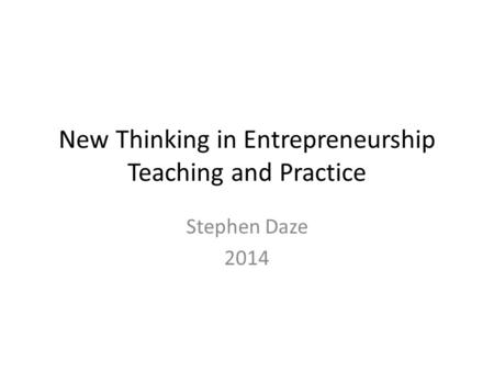 New Thinking in Entrepreneurship Teaching and Practice Stephen Daze 2014.