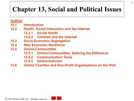  2001 Prentice Hall, Inc. All rights reserved. 1 Chapter 13, Social and Political Issues Outline 13.1Introduction 13.2Health, Social Interaction and the.