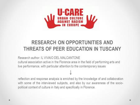 RESEARCH ON OPPORTUNITIES AND THREATS OF PEER EDUCATION IN TUSCANY Research author: IL VIVAIO DEL MALCANTONE cultural association active in the Florence.