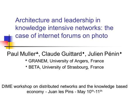 Architecture and leadership in knowledge intensive networks: the case of internet forums on photo Paul Muller , Claude Guittard , Julien Pénin   GRANEM,