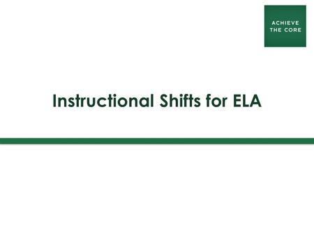 Instructional Shifts for ELA. achievethecore.org 1. Regular practice with complex text and its academic language 2. Reading, writing and speaking grounded.