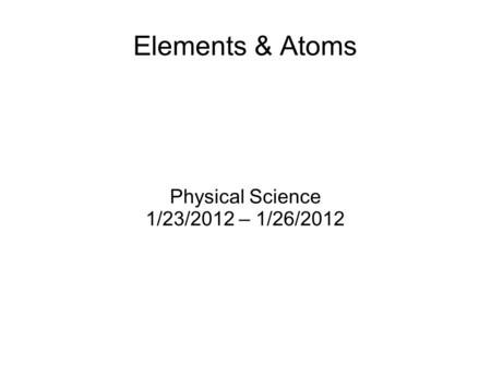 Physical Science 1/23/2012 – 1/26/2012