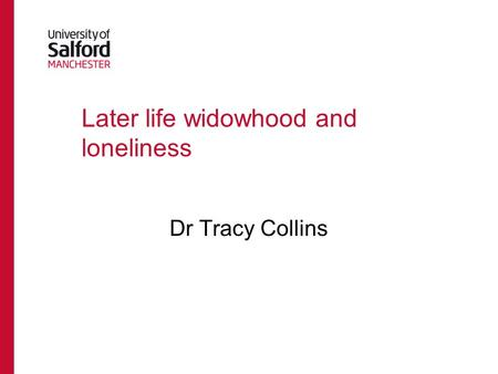 Later life widowhood and loneliness