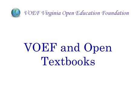 VOEF and Open Textbooks. Currently, Virginia schools must rely on publishers and commercial integrators to provide authoritative learning content resources.