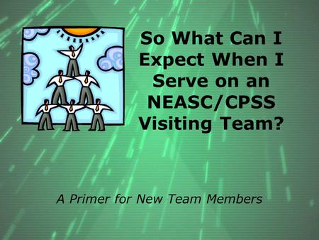 So What Can I Expect When I Serve on an NEASC/CPSS Visiting Team? A Primer for New Team Members.