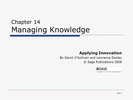 14-1 Chapter 14 Managing Knowledge Applying Innovation By David O'Sullivan and Lawrence Dooley © Sage Publications 2008.