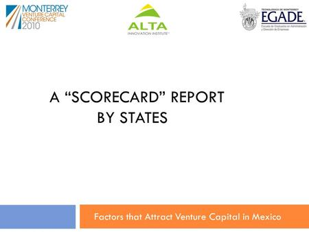 "A ""SCORECARD"" REPORT BY STATES Factors that Attract Venture Capital in Mexico."