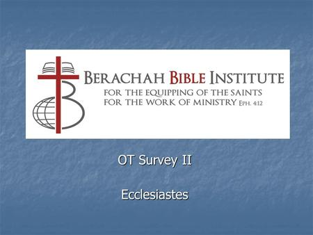 "OT Survey II Ecclesiastes. Title The English title, ""Ecclesiastes,"" comes from the Latin and Greek titles for the book. The English title, ""Ecclesiastes,"""