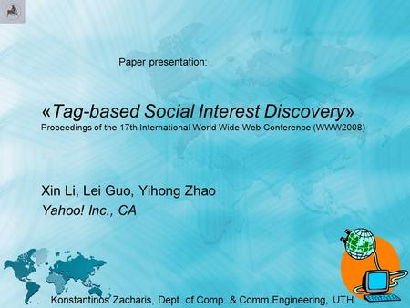 «Tag-based Social Interest Discovery» Proceedings of the 17th International World Wide Web Conference (WWW2008) Xin Li, Lei Guo, Yihong Zhao Yahoo! Inc.,