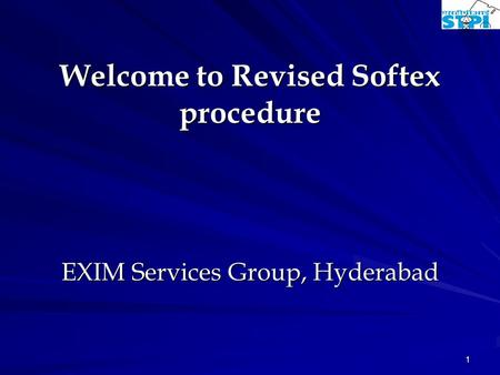 1 Welcome to Revised Softex procedure EXIM Services Group, Hyderabad.