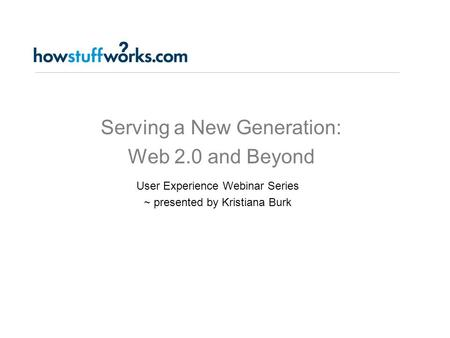 Serving a New Generation: Web 2.0 and Beyond User Experience Webinar Series ~ presented by Kristiana Burk.