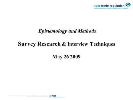 Epistemology and Methods Survey Research & Interview Techniques May 26 2009.