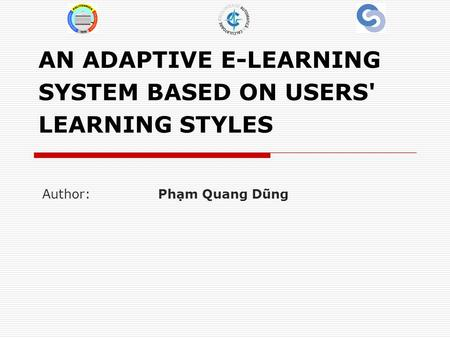 AN ADAPTIVE E-LEARNING SYSTEM BASED ON USERS' LEARNING STYLES Author: Phạm Quang Dũng.