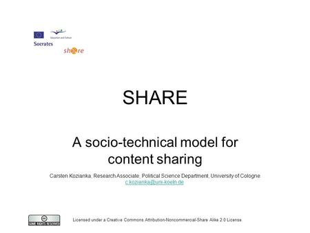 Licensed under a Creative Commons Attribution-Noncommercial-Share Alike 2.0 License. SHARE A socio-technical model for content sharing Carsten Kozianka,