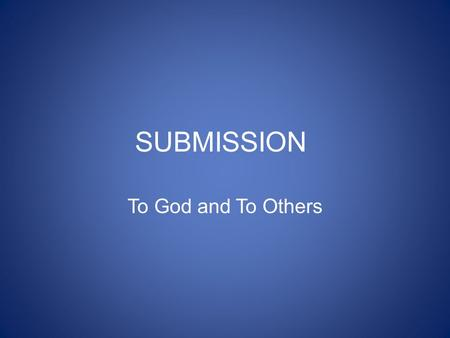 SUBMISSION To God and To Others. If you truly want to walk in the authority, power and dominion that the Lord has for you, you will walk in submission.