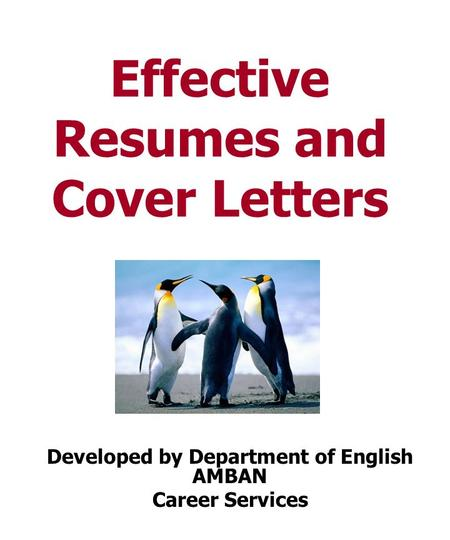 Effective Resumes and Cover Letters Developed by Department of English AMBAN Career Services.