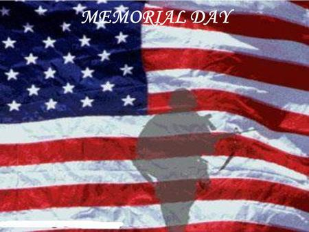 MEMORIAL DAY. For everything there is a season And a time for every matter under heaven.