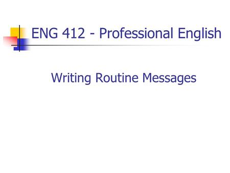 ENG 412 - Professional English Writing Routine Messages.