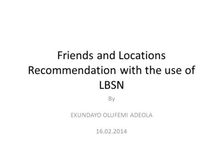 Friends and Locations Recommendation with the use of LBSN