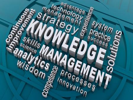 Knowledge is our most important engine of production – Alfred Marshal Knowledge is the key resource of the 21 st century Problem today is not how to find.