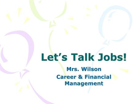 Let's Talk Jobs! Mrs. Wilson Career & Financial Management.
