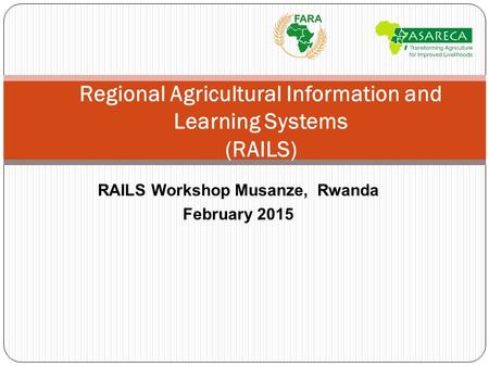 Regional Agricultural Information and Learning Systems (RAILS) RAILS Workshop Musanze, Rwanda February 2015.