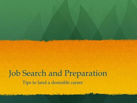 Job Search and Preparation Tips to land a desirable career.