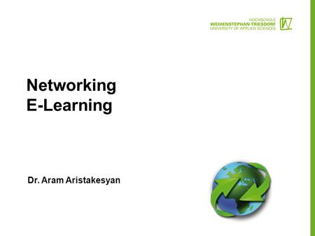 Networking E-Learning Dr. Aram Aristakesyan.  Web-Information Platform (CMS)  Teaching and learning content  MOODLE (e-learning platform) (LMS)  MOOC.