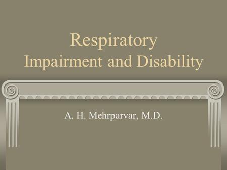 Respiratory Impairment and Disability A. H. Mehrparvar, M.D.