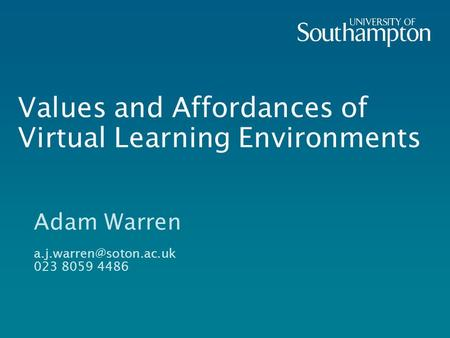 Values and Affordances of Virtual Learning Environments Adam Warren 023 8059 4486.