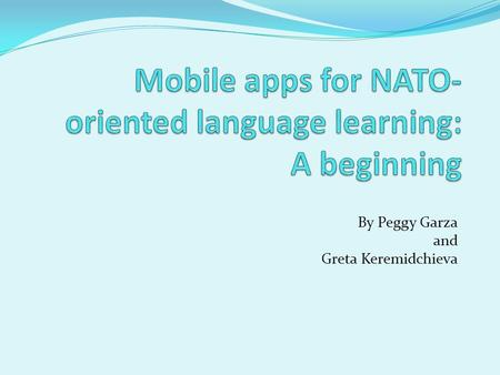 By Peggy Garza and Greta Keremidchieva. Introduction PfP Consortium's Advanced Distributed Learning (ADL) WG Projects for NATO-oriented language learning.