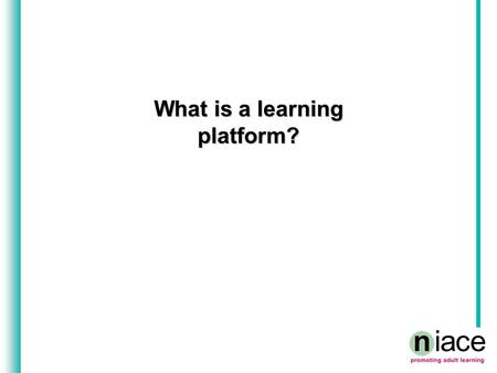 What is a learning platform?. What is your definition of a learning platform? Enter your definitions here: