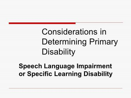 Considerations in Determining Primary Disability Speech Language Impairment or Specific Learning Disability.