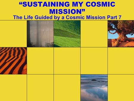 """SUSTAINING MY COSMIC MISSION"" The Life Guided by a Cosmic Mission Part 7."