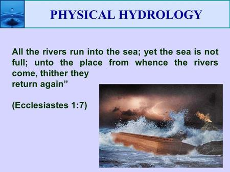 "PHYSICAL HYDROLOGY All the rivers run into the sea; yet the sea is not full; unto the place from whence the rivers come, thither they return again"" (Ecclesiastes."