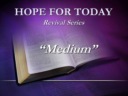 "HOPE FOR TODAY Revival Series ""Medium"". Romans 1:16-17 16 For I am not ashamed of the gospel of Christ: for it is the power of God unto salvation to every."