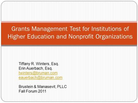 Grants Management Test for Institutions of Higher Education and Nonprofit Organizations Tiffany R. Winters, Esq. Erin Auerbach, Esq.