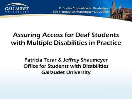 Office for Students with Disabilities 800 Florida Ave, Washington DC 20002 Assuring Access for Deaf Students with Multiple Disabilities in Practice Patricia.