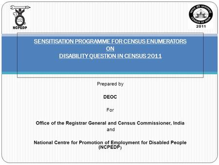Prepared by DEOC For Office of the Registrar General and Census Commissioner, <strong>India</strong> and National Centre for Promotion of Employment for Disabled People.