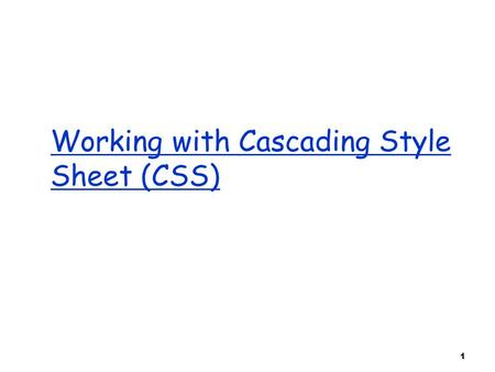 1 Working with Cascading Style Sheet (CSS). 2 Cascading Style Sheets (CSS)  a style defines the appearance of a document element. o E.g., font size,