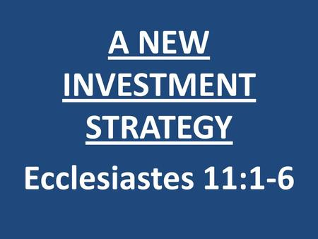 A NEW INVESTMENT STRATEGY Ecclesiastes 11:1-6. Hanging by a Thread 1. Personal happiness the main goal 2. Marriage for life old- fashioned 3. Traditional.