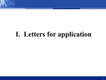 21st Century College English 外国语学院 1 I. Letters for application.